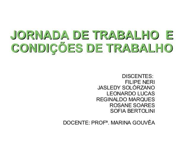 JORNADA DE TRABALHO EJORNADA DE TRABALHO E CONDIÇÕES DE TRABALHOCONDIÇÕES DE TRABALHO DISCENTES: FILIPE NERI JASLEDY SOLÓR...