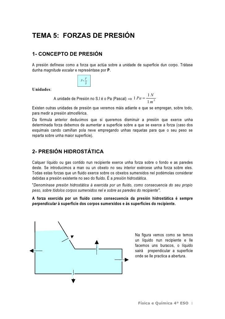TEMA 5: FORZAS DE PRESIÓN  1- CONCEPTO DE PRESIÓN  A presión defínese como a forza que actúa sobre a unidade de superficie...