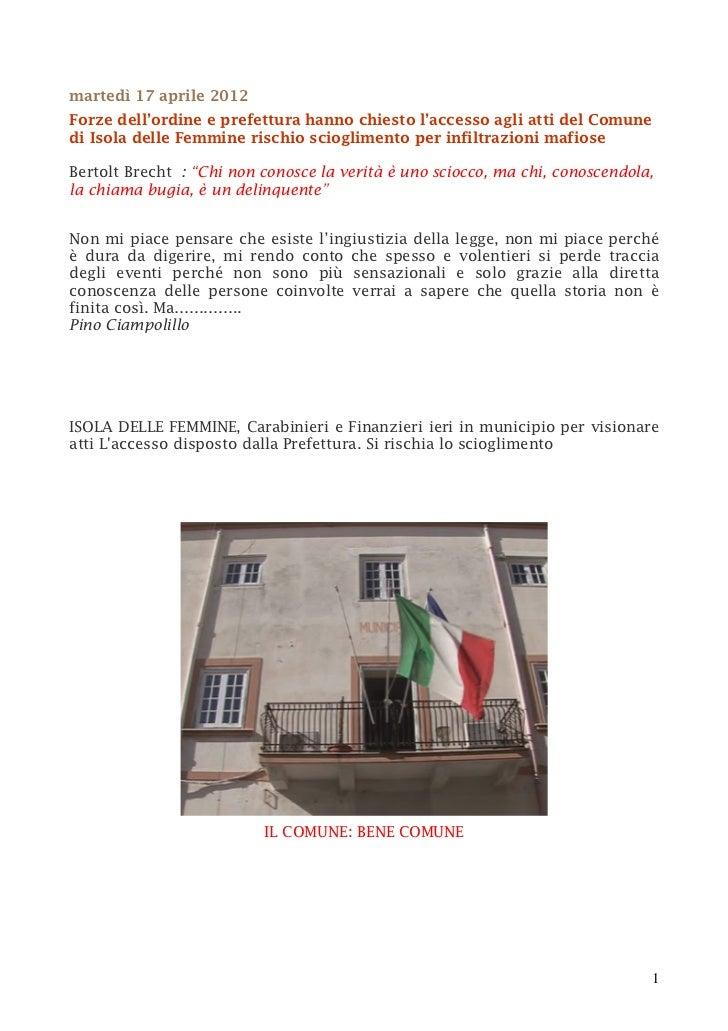 martedì 17 aprile 2012Forze dell'ordine e prefettura hanno chiesto l'accesso agli atti del Comunedi Isola delle Femmine ri...