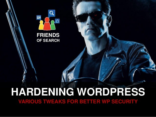 FRIENDS OF SEARCH  HARDENING WORDPRESS VARIOUS TWEAKS FOR BETTER WP SECURITY