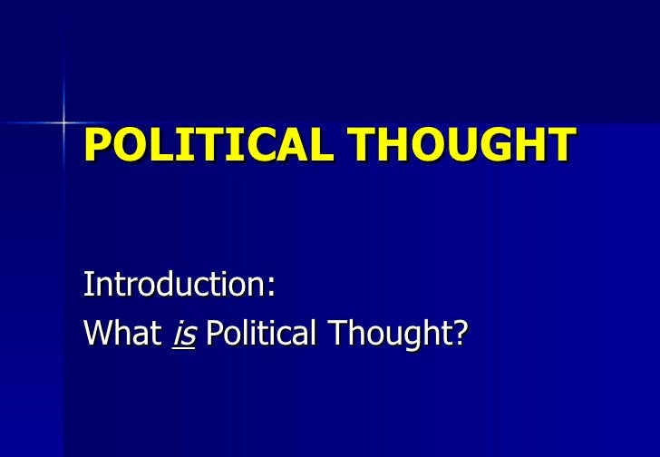 POLITICAL THOUGHT Introduction:  What  is  Political Thought?