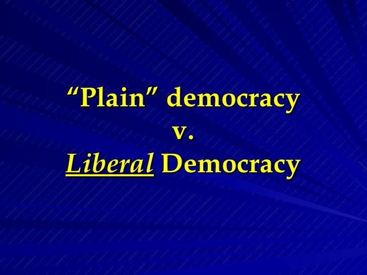 """ Plain"" democracy v. Liberal   Democracy"