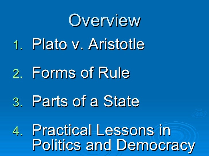 plato and aristotle on democracy Lecture 8 greek thought: socrates, plato and aristotle: after all, it was athenian democracy that convicted socrates for plato, the citizens are the least desirable participants in government and while we may never think of plato or aristotle as we carry on in our daily lives.