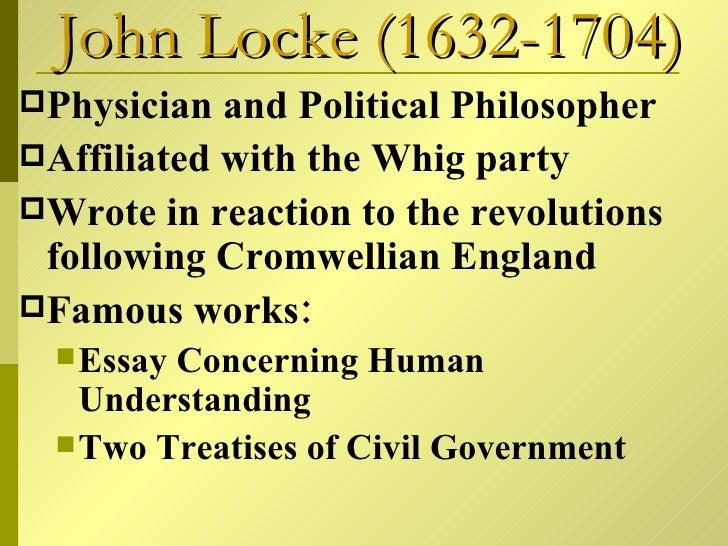 essay on civil government locke Mrs echols english ii-p, period 5 march 28, 2012 john locke john locke, an english philosopher, used the idea of natural laws to make vital contributions to society.