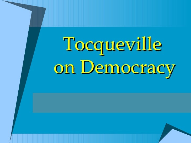 Tocqueville  on Democracy