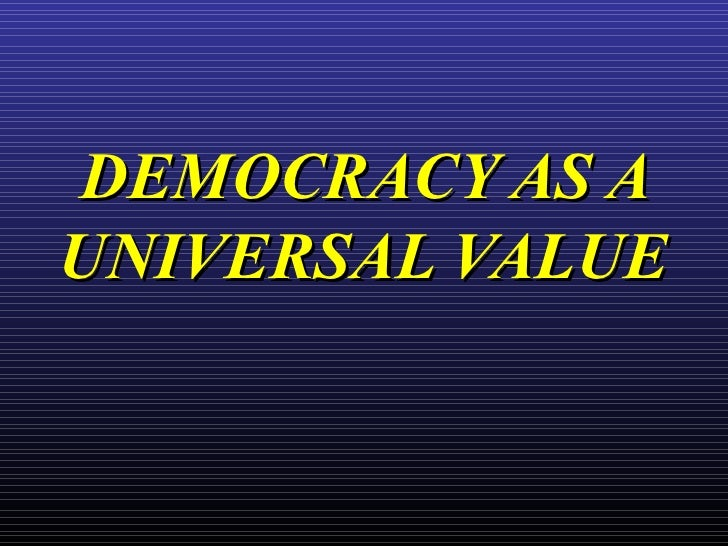 DEMOCRACY AS A UNIVERSAL VALUE