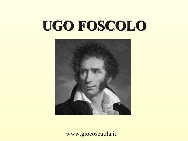 www.giocoscuola.it UGO FOSCOLOUGO FOSCOLO