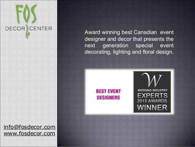 info@fosdecor.com www.fosdecor.com Award winning best Canadian event designer and decor that presents the next generation ...