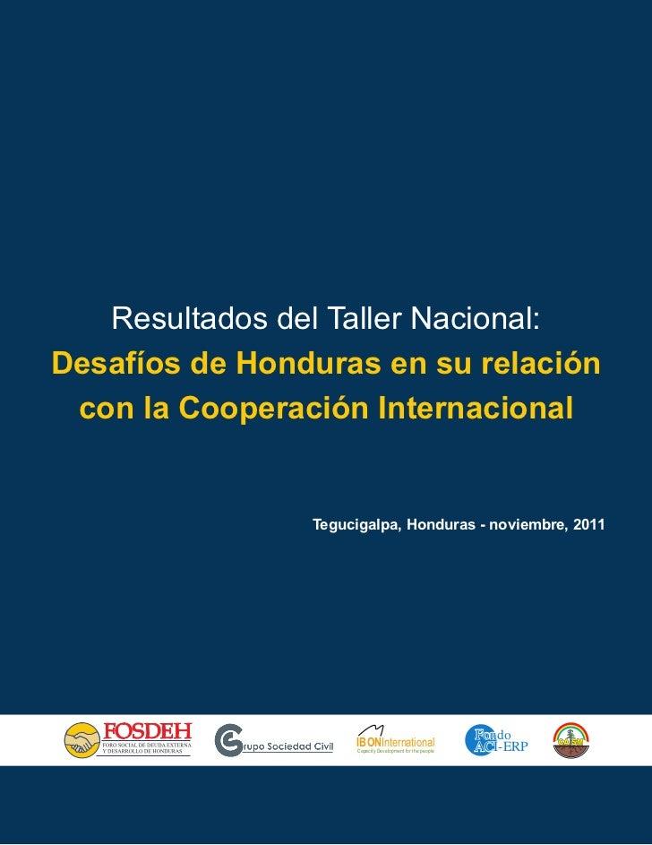 Resultados del Taller Nacional:Desafíos de Honduras en su relación con la Cooperación Internacional                Tegucig...