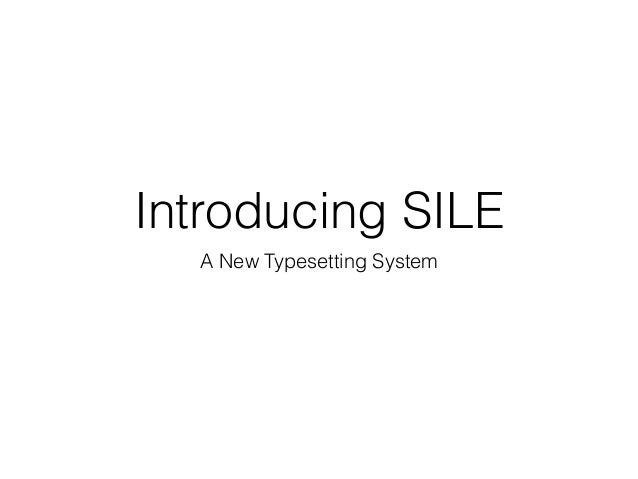 Introducing SILE A New Typesetting System