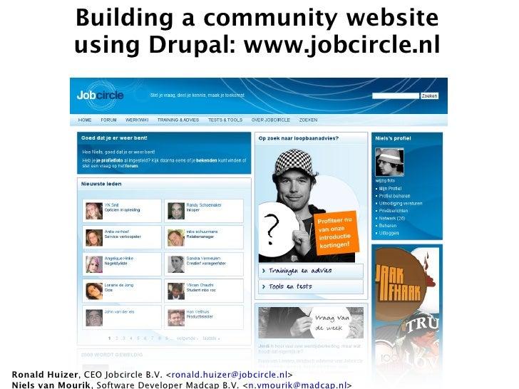 Building a community website             using Drupal: www.jobcircle.nl     Ronald Huizer, CEO Jobcircle B.V. <ronald.huiz...