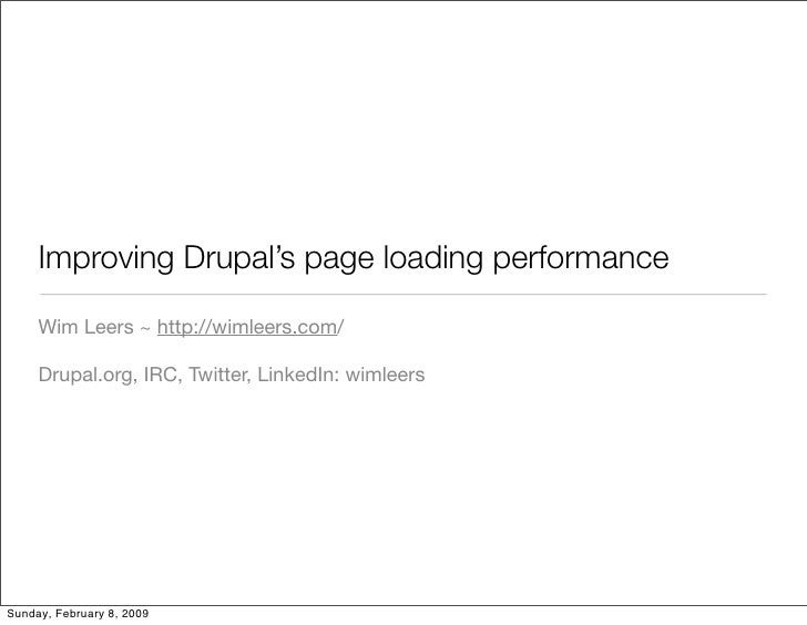 Improving Drupal's page loading performance       Wim Leers ~ http://wimleers.com/       Drupal.org, IRC, Twitter, LinkedI...
