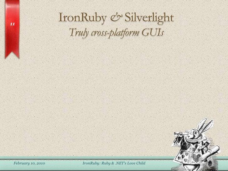 IronRuby & SilverlightTruly cross-platform GUIs<br />February 6, 2010<br />IronRuby: Ruby & .NET&apos;s Love Child<br />11...
