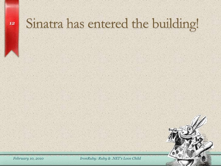 Sinatra has entered the building!<br />February 6, 2010<br />IronRuby: Ruby & .NET&apos;s Love Child<br />12<br />