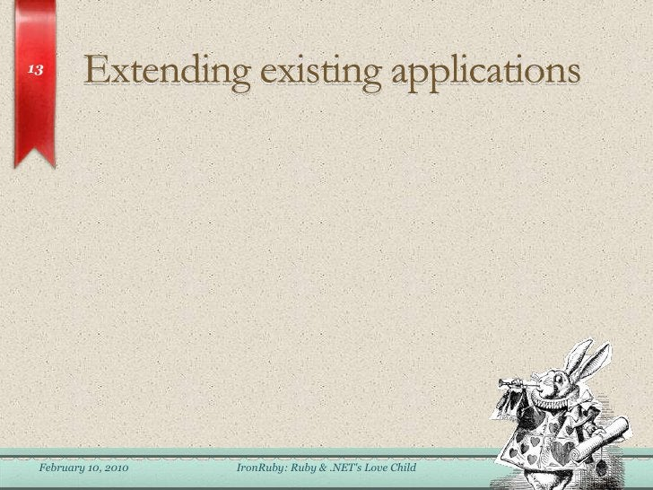 Extending existing applications<br />February 6, 2010<br />IronRuby: Ruby & .NET&apos;s Love Child<br />13<br />