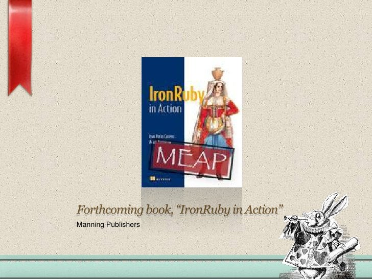 """Forthcoming book, """"IronRuby in Action""""<br />Manning Publishers<br />"""
