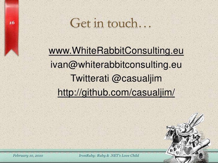 Get in touch…<br />www.WhiteRabbitConsulting.eu<br />ivan@whiterabbitconsulting.eu<br />Twitterati @casualjim<br />http://...