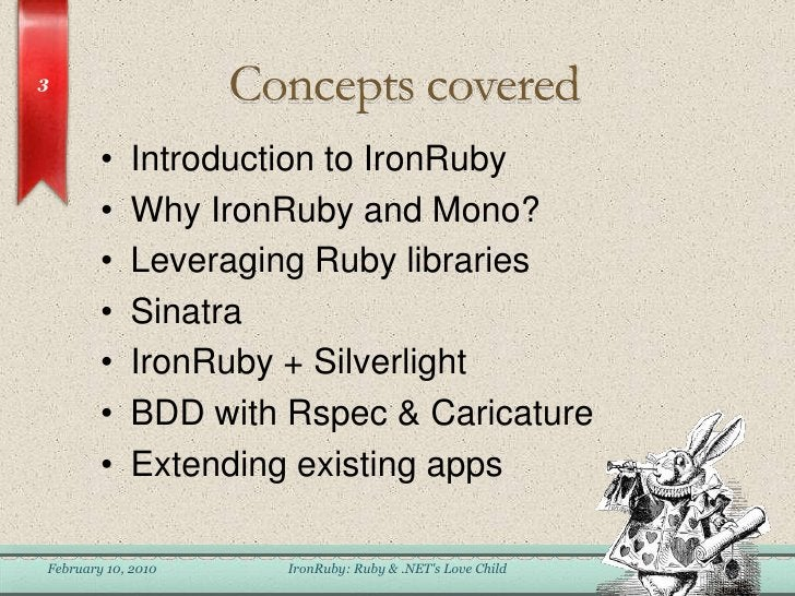 Concepts covered<br />Introduction to IronRuby<br />Why IronRuby and Mono?<br />Leveraging Ruby libraries<br />Sinatra<br ...