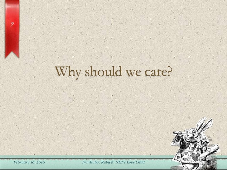 Why should we care?<br />February 6, 2010<br />IronRuby: Ruby & .NET&apos;s Love Child<br />7<br />