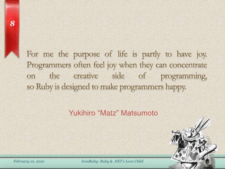 For me the purpose of life is partly to have joy. Programmers often feel joy when they can concentrateon the creative side...