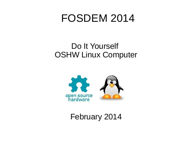 FOSDEM 2014 Do It Yourself OSHW Linux Computer  February 2014
