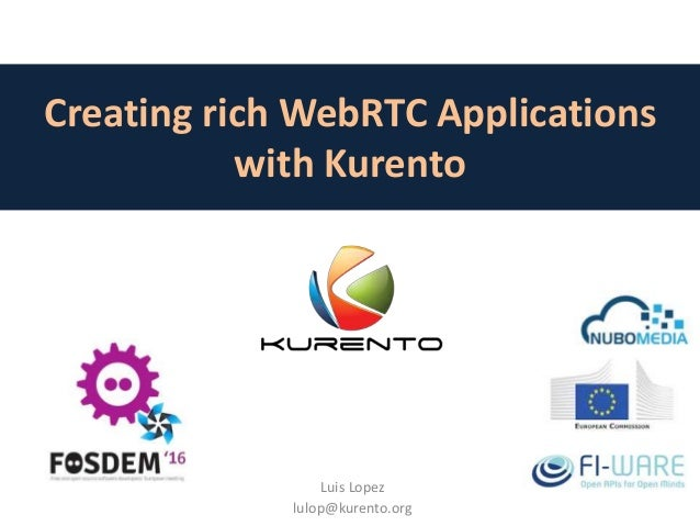 Creating rich WebRTC Applications with Kurento Luis Lopez lulop@kurento.org