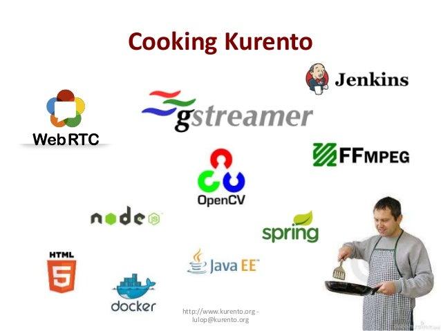 Cooking Kurento http://www.kurento.org - lulop@kurento.org 10 10
