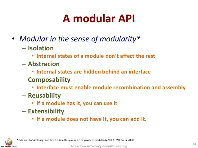A modular API • Modular in the sense of modularity* – Isolation • Internal states of a module don't affect the rest – Abst...