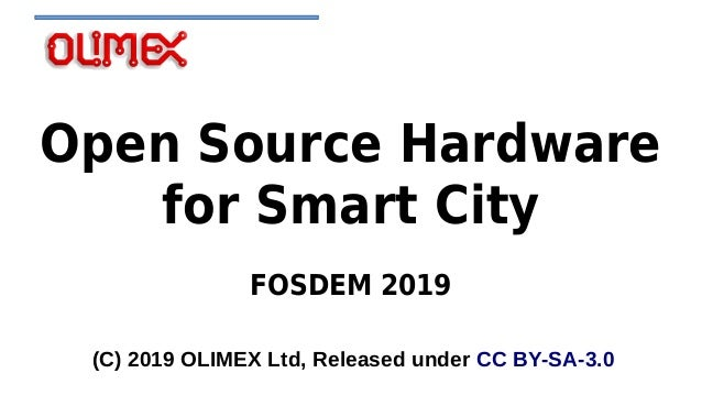 Open Source Hardware for Smart City FOSDEM 2019 (C) 2019 OLIMEX Ltd, Released under CC BY-SA-3.0