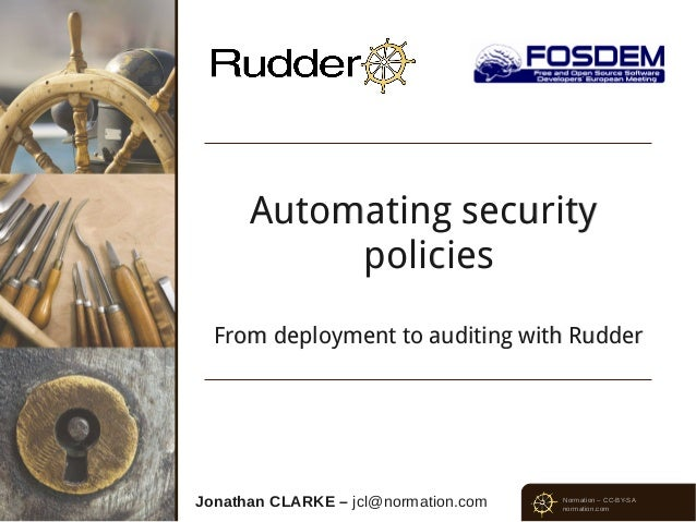 Automating security           policies  From deployment to auditing with RudderJonathan CLARKE – jcl@normation.com   Norma...