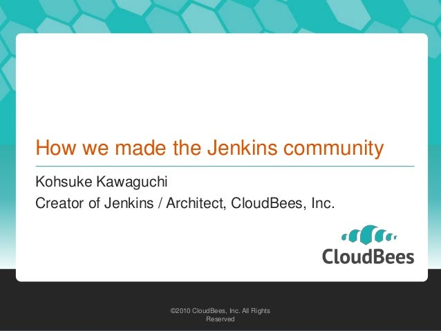 ©2010 CloudBees, Inc. All Rights Reserved ©2010 CloudBees, Inc. All Rights Reserved How we made the Jenkins community Kohs...
