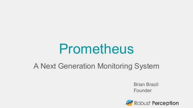 Brian Brazil Founder Prometheus A Next Generation Monitoring System