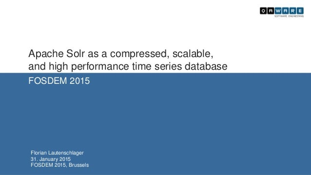 FOSDEM 2015 Florian Lautenschlager 31. January 2015 FOSDEM 2015, Brussels Apache Solr as a compressed, scalable, and high ...
