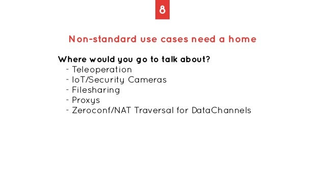 8 Non-standard use cases need a home Where would you go to talk about?   - Teleoperation   - IoT/Security Cameras   - File...