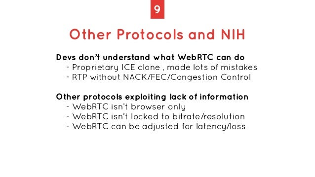 9 Other Protocols and NIH Devs don't understand what WebRTC can do   - Proprietary ICE clone , made lots of mistakes   - R...