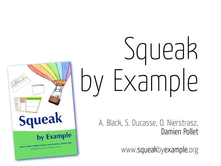 Squeak by Example  A. Black, S. Ducasse, O. Nierstrasz,                        Damien Pollet           www.squeakbyexample...