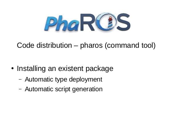 Code distribution – pharos (command tool) ●  Creating a new package –  Archetypes  –  Generated base code