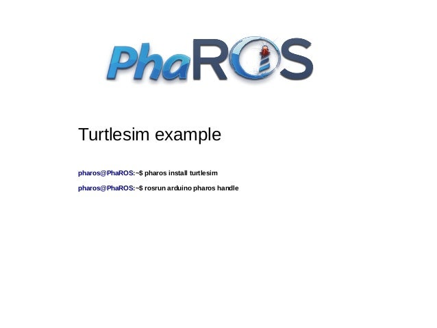 Code distribution - command line tool  pharos@PhaROS:~$ pharos create-repository Example –output=startup.st ●  Then, in yo...
