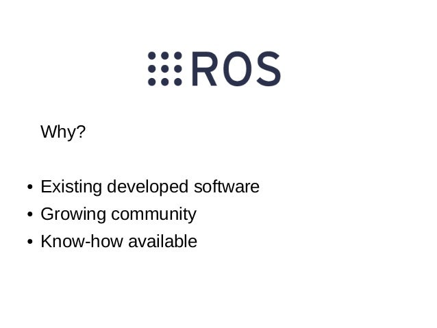 Why? ●  Existing developed software  ●  Growing community  ●  Know-how available