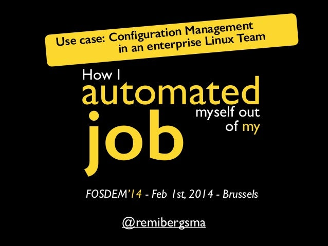 agement ration Man ux Team se: Configu erprise Lin Use ca in an ent  How I  automated  job  myself out of my  FOSDEM'14 - F...