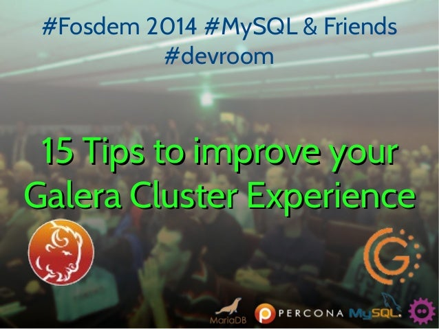 #Fosdem 2014 #MySQL & Friends #devroom  15 Tips to improve your Galera Cluster Experience