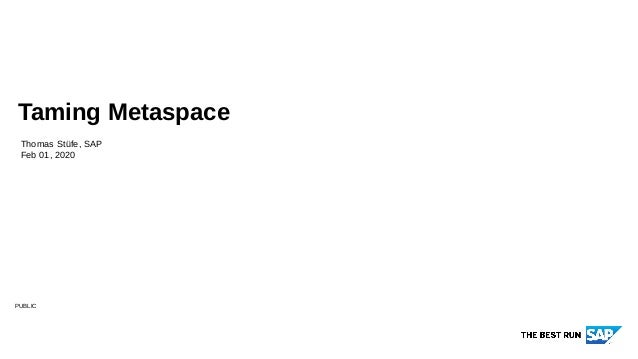 PUBLIC Thomas Stüfe, SAP Feb 01, 2020 Taming Metaspace