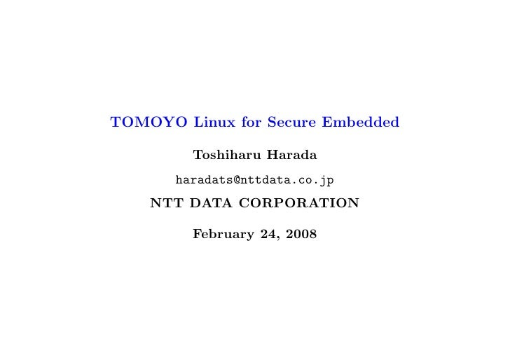 TOMOYO Linux for Secure Embedded           Toshiharu Harada        haradats@nttdata.co.jp     NTT DATA CORPORATION        ...