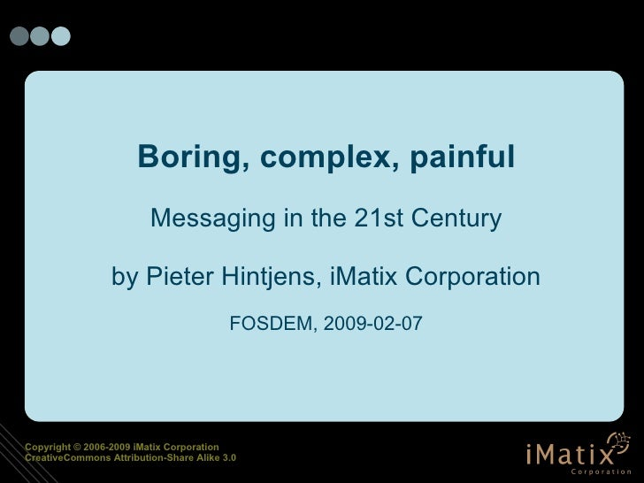<ul><ul><li>Boring, complex, painful </li></ul></ul><ul><ul><li>Messaging in the 21st Century </li></ul></ul><ul><ul><li>b...
