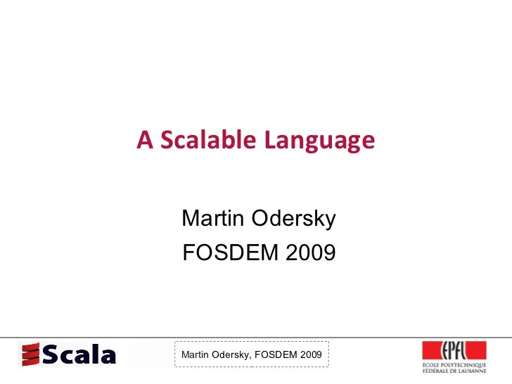A Scalable Language Martin Odersky FOSDEM 2009