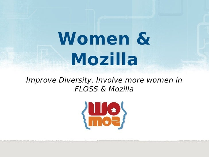 Women &         MozillaImprove Diversity, Involve more women in            FLOSS & Mozilla
