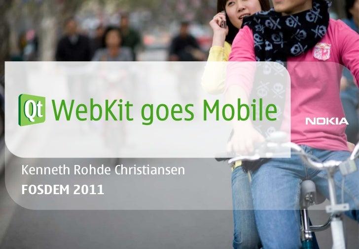 Qt WebKit goes MobileKenneth Rohde ChristiansenFOSDEM 2011