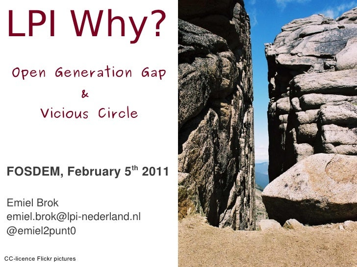 LPI Why?  Open Generation Gap                             &            Vicious CircleFOSDEM, February 5th 2011Emiel Brokem...