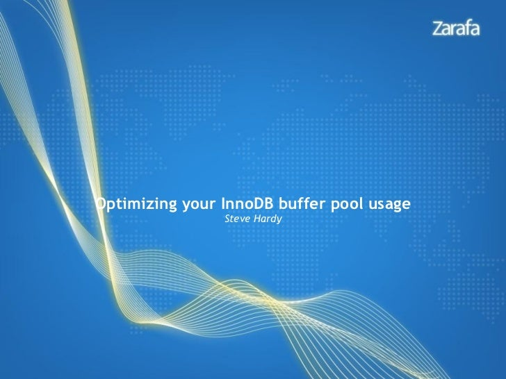 <ul>Optimizing your InnoDB buffer pool usage </ul><ul>Steve Hardy </ul>