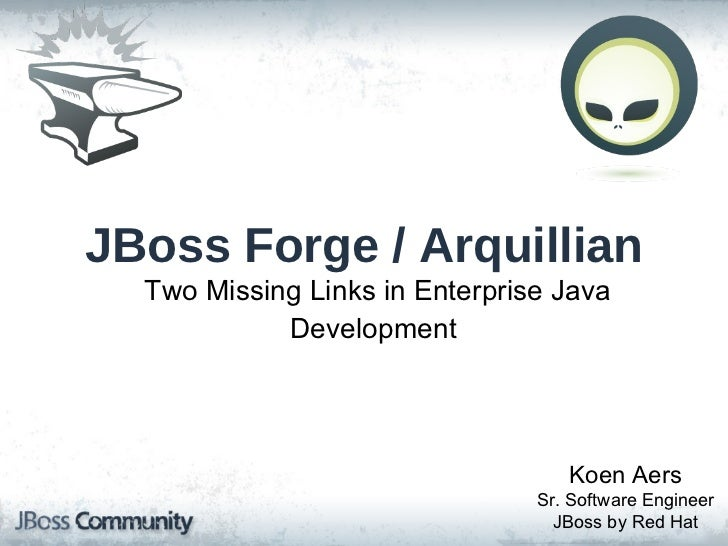 Koen Aers Sr. Software Engineer JBoss by Red Hat JBoss Forge / Arquillian Two Missing Links in Enterprise Java Development